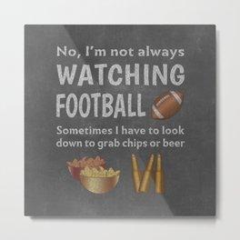 Funny Not Always Watching Football Eat Chips Drink Beer Metal Print