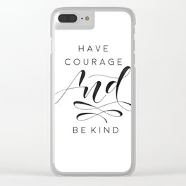 Have Courage And Be Kind Print, Quote Printable Wall Art, Gallery Wall Art, Cinderella Quote, Home D Clear iPhone Case