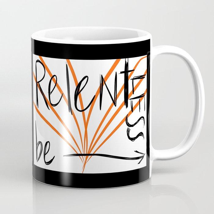Be Relentless Coffee Mug