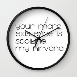 Your mere existence is spoiling my nirvana (black) T-Shirt Wall Clock