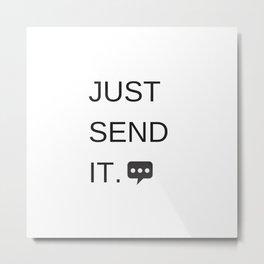 Just Sent It - Text Messaging Metal Print