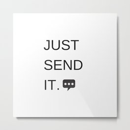 Just Sent It - Text Messaging Metal Print