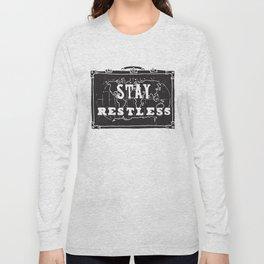 Stay Restless... Long Sleeve T-shirt