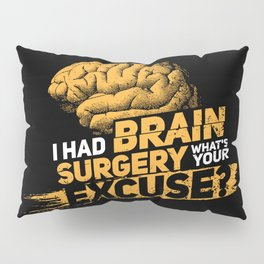 I had brain surgery! What's your excuse? Pillow Sham