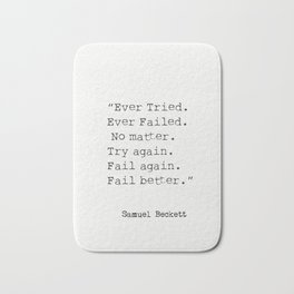 """Ever Tried. Ever Failed. No matter. Try again. Fail again. Fail better.""  Samuel Beckett Bath Mat"