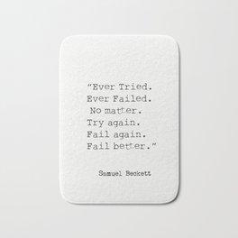 """""""Ever Tried. Ever Failed. No matter. Try again. Fail again. Fail better.""""  Samuel Beckett Bath Mat"""