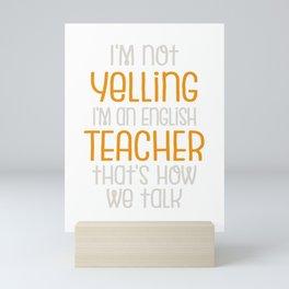 English Teacher Gift | I'm Not Yelling, I'm a English Teacher That's How We Talk Mini Art Print