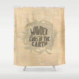wander to the ends of the earth Shower Curtain