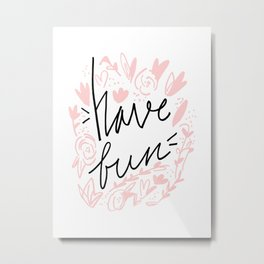 Have Fun - Hand lettering Metal Print