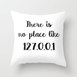There is no place like - 127.0.0.1 Throw Pillow