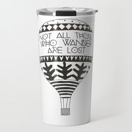 """Not all those who wander are lost"" Travel Mug"
