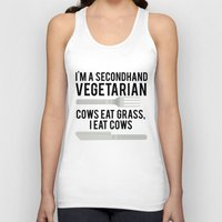 vegetarian Tank Tops featuring Im A Secondhand Vegetarian. Cows Eat Grass, I Eat Cows. by MrAlanC
