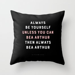 Always Be Yourself (Bea Arthur) Throw Pillow