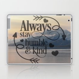 Always stay humble and kind Laptop & iPad Skin