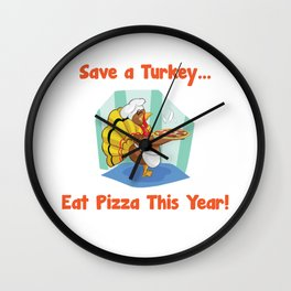 Save a Turkey Eat Pizza this Year Thanksgiving T-Shirt Wall Clock