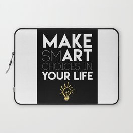 MAKE SMART CHOICES IN YOUR LIFE - motivational quote Laptop Sleeve
