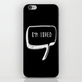 I'm Tired  iPhone Skin