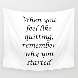 When you feel like quitting, remember why you started Wall Tapestry