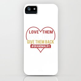 Love Them Spoil Them Give Them Back #grandmalife  iPhone Case