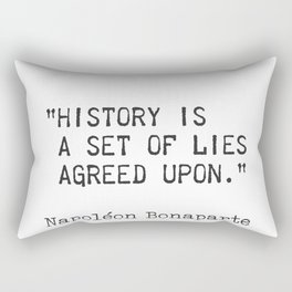 "Napoleon Bonaparte. History is a set of lies agreed upon."" Rectangular Pillow"