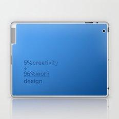 5% creativity + 95% work = design Laptop & iPad Skin