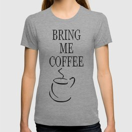 Bring Me Coffee T-shirt