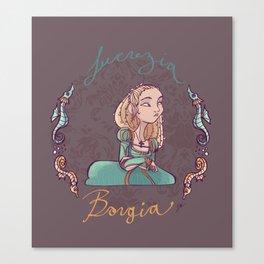 Lucrezia Borgia! Canvas Print
