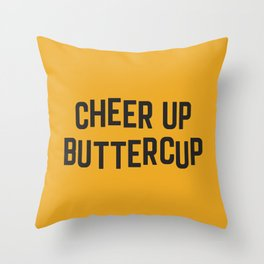 Cheer Up Buttercup Funny Quote Throw Pillow
