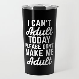 Can't Adult Today Funny Quote Travel Mug