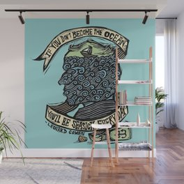 If You Don't Become the Ocean, You'll Be Seasick Every Day. Wall Mural