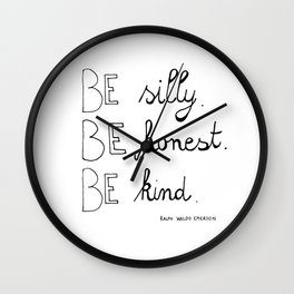 Be silly. Be honest. Be kind. Wall Clock