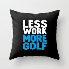 Less work more golf Throw Pillow
