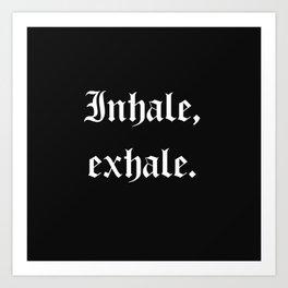 inhale, exhale Art Print