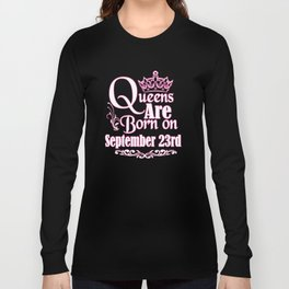 Queens Are Born On September 23rd Funny Birthday T-Shirt Long Sleeve T-shirt