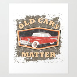Old Cars Matter Classic Vintage Auto Racers Car Lovers Gift Art Print
