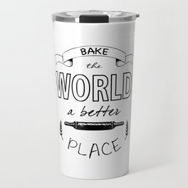 Bake the world a better place with one cake at a time. Travel Mug