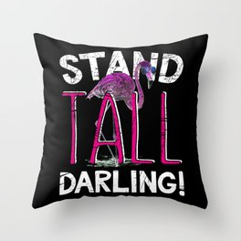 Stand Tall Darling - Funny Flamingo Prints Gift Throw Pillow