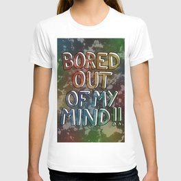 Bored Out Of My Mind T-shirt