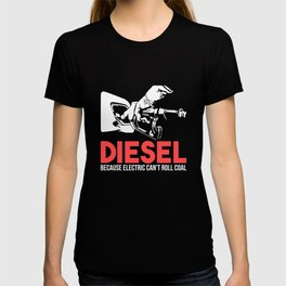 Diesel Because Electric Can't Roll Coal Funny Truck Trucker Mechanics Gift T-shirt