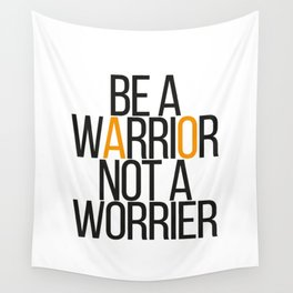 Be a warrior not a worrier Wall Tapestry