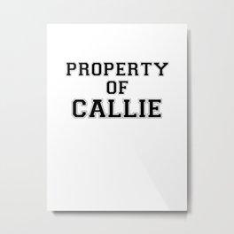 Property of CALLIE Metal Print