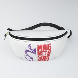 Magneto Was Right! Fanny Pack