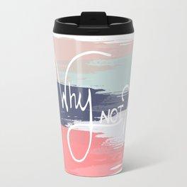 Why Not? Travel Mug