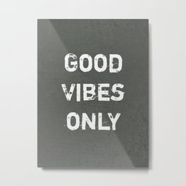 """""""Good Vibes Only""""  Typography Motivational Quote Metal Print"""