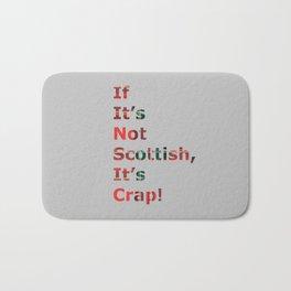If It's Not Scottish, It's Crap! (In Grey) Bath Mat