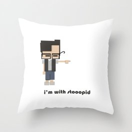 I'm with stooopid Throw Pillow