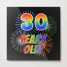 "30th Birthday Themed ""30 YEARS OLD!"" w/ Rainbow Spectrum Colors + Vibrant Fireworks Inspired Pattern Metal Print"