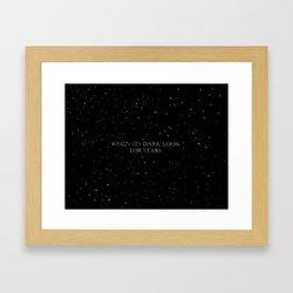 When it's dark look for stars Framed Art Print