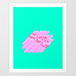 THE PIXELS ON YOUR SCREEN HAVE BECOME AN EXTENSION OF YOURSELF Art Print