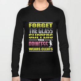Forget Glass Slippers Princess Cleats Long Sleeve T-shirt